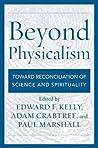 Beyond Physicalism by Edward F. Kelly