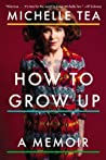 How to Grow Up: A Memoir