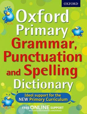 Oxford Primary Grammar, Punctuation, and Spelling Dictionary.