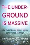 The Underground Is Massive by Michaelangelo Matos