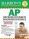 Barron's AP Microeconomics/Macroeconomics (Barron's How to Prepare for the Ap Macroeconomics/Microeconomics  Advanced Placement Examination)
