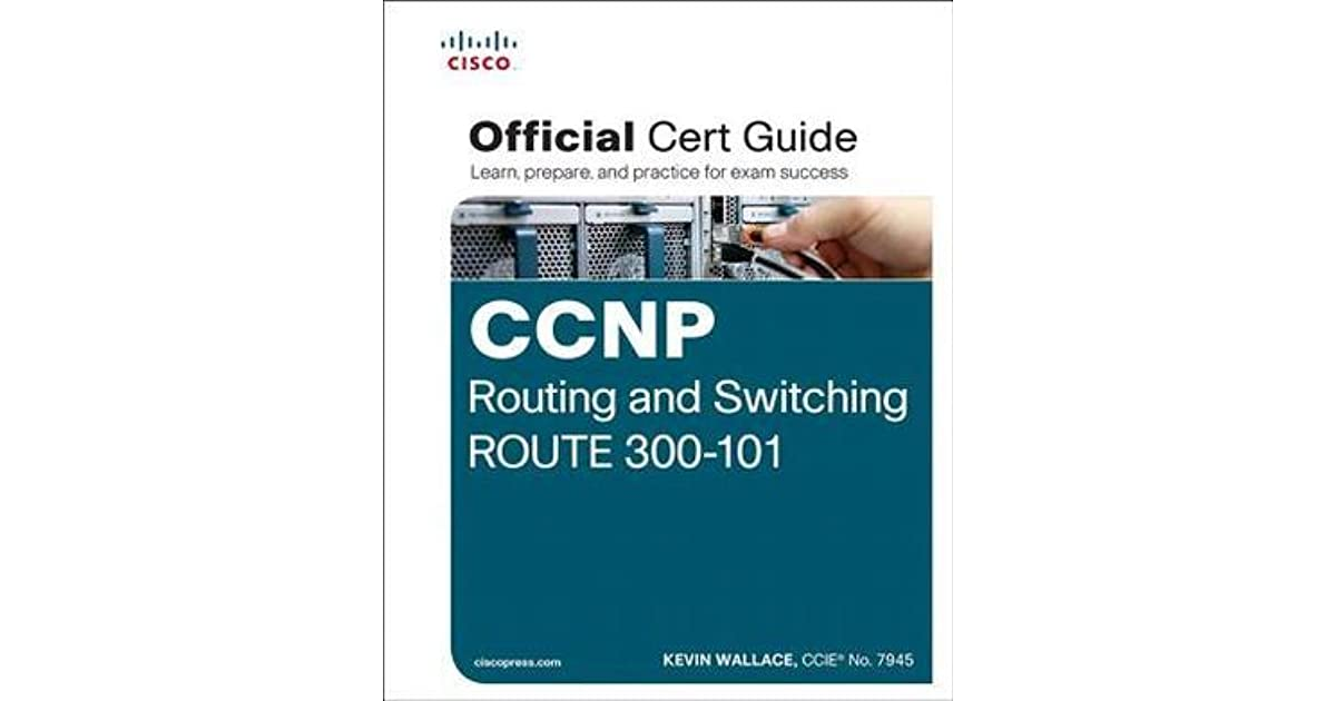 CCNP Routing and Switching Route 300-101 Official Cert Guide by