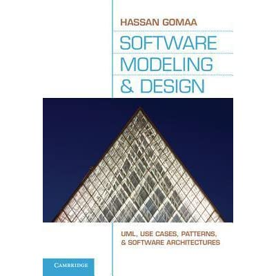 Software Modeling And Design Uml Use Cases Patterns And Software Architectures By Hassan Gomaa