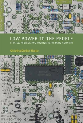 Low Power to the People: Pirates, Protest, and Politics in FM Radio Activism