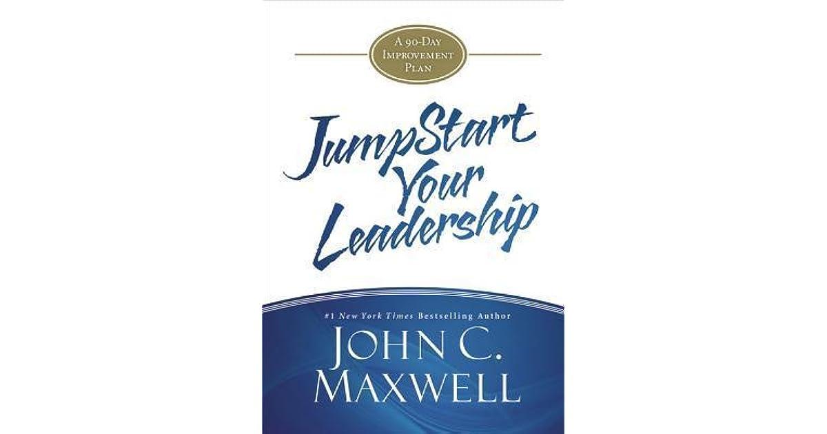 Jumpstart Your Leadership A 90 Day Improvement Plan By John C Maxwell