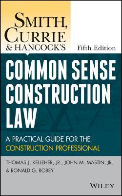Smith, Currie and Hancocks Common Sense Construction Law: A Practical Guide for the Construction Professional Thomas J. Kelleher Jr.
