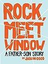 Rock, Meet Window: A Father-Son Story