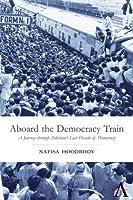 Aboard the Democracy Train: A Journey Through Pakistan's Last Decade of Democracy