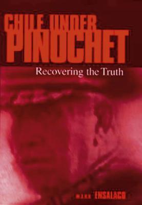 Chile Under Pinochet by Mark Ensalaco