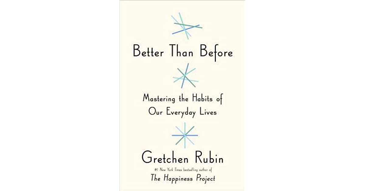 Better than before mastering the habits of our everyday lives by better than before mastering the habits of our everyday lives by gretchen rubin fandeluxe Gallery
