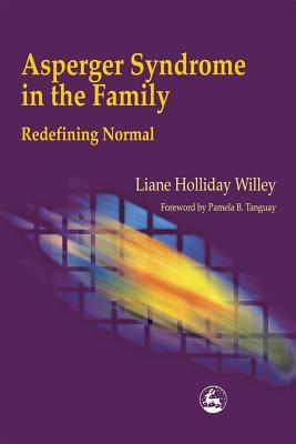 Asperger Syndrome in the Family: Redefining Normal