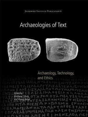 Archaeologies of Text Archaeology, Technology, and Ethics
