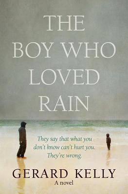 The Boy Who Loved Rain: They say that what you don't know can't hurt you. They're wrong.