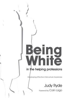 Being White in the Helping Professions: Developing Effective Intercultural Awareness