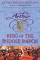 King Of The Middle March (Arthur Trilogy, #3)