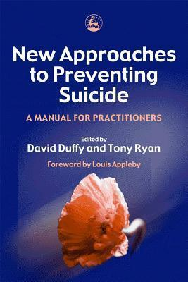 New Approaches to Preventing Suicide A Manual for Practitioners