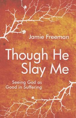 Though He Slay Me by Jamie   Freeman