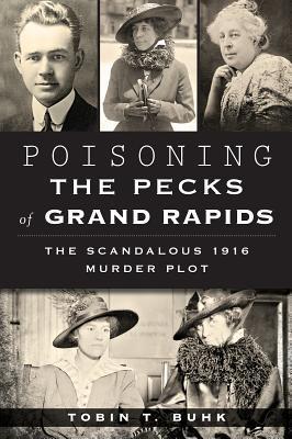 Poisoning the Pecks of Grand Rapids: The Scandalous 1916 Murder Plot
