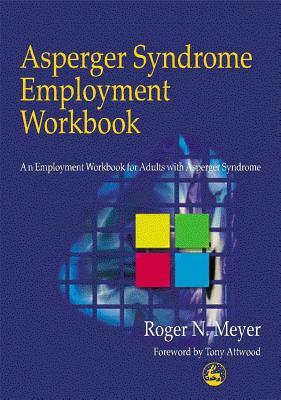 Asperger Syndrome Employment Workbook: An Employment Workbook for Adults with Asperger Syndrome: A Workbook for Individuals on the Autistic Spectrum, Their Families and Helping Professionals