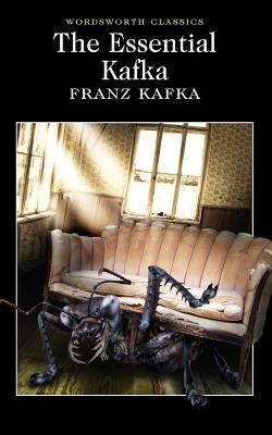 The Essential Kafka: The Castle; The Trial; Metamorphosis and Other Stories