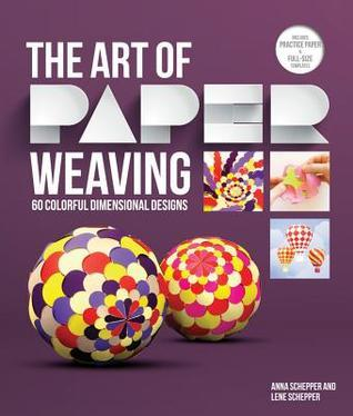 The Art of Paper Weaving 46 Colorful, Dimensional Projects