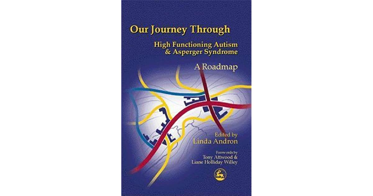 Our Journey Through High Functioning Autism And Asperger Syndrome A Roadmap By Linda Andron
