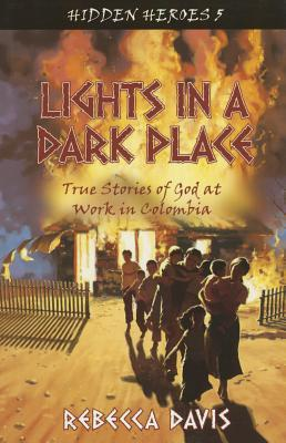 Lights in a Dark Place: True Stories of God at Work in Colombia