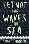 Let Not the Waves of the Sea