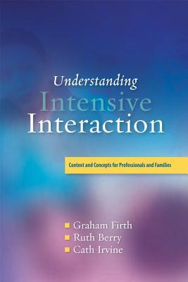 Understanding Intensive Interaction: Context and Concepts for Professionals and Families