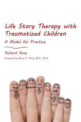Life Story Therapy with Traumatized Children  A Model for Practice (2012, Jessica Kingsley Publishers)