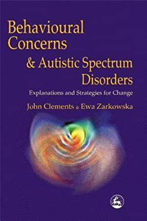 [Reading] ➻ Behavioral Concerns and Autistic Spectrum Disorders: Explorations and Strategies for Change Author John Clements – Submitalink.info