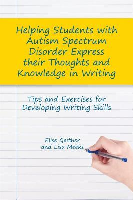 Helping Students with Autism Spectrum Disorder Express their Thoughts and Knowledge in Writing: Tips and Exercises for Developing Writing Skills