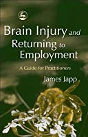 Brain Injury and Returning to Employment: A Guide for Practitioners