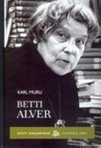 Betti Alver: Elu Ja Loomingu Lugu