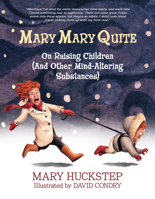 Mary Mary Quite: On Raising Children (And Other Mind-Altering Substances)