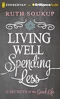 Living Well, Spending Less: 12 Secrets of the Good Life
