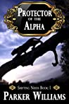 Protector of the Alpha (Shifting Needs, #1)