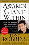 Awaken the Giant Within: How to Take Immediate Control of Your Mental, Emotional, Physical and Financial Destiny! by Tony Robbins