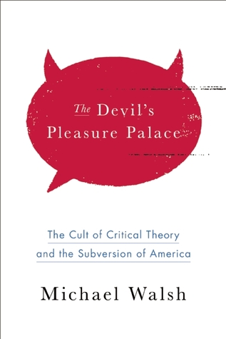 The Devil's Pleasure Palace: Critical Theory and the Assault on American Culture
