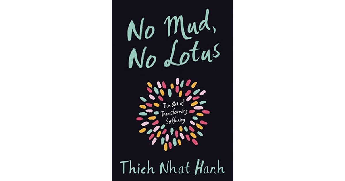 No Mud, No Lotus: The Art Of Transforming Suffering By