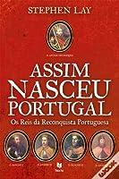 Assim Nasceu Portugal: Os Reis da Reconquista Portuguesa
