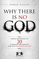 Why There Is No God: Simple Responses to 20 Common Arguments for the Existence of God