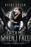 Catch Me When I Fall (Dreamcatcher #1)