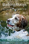 Barking Buoys: A Memoir About The Dogs Who Pulled Me Up For Air