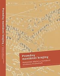 Proměny montánní krajiny. Historické sídelní a montánní struktury Krušnohoří.
