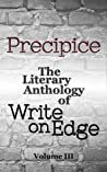 Precipice: The Literary Anthology of Write on Edge (Volume 3)