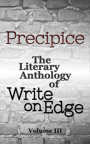 Precipice: The Literary Anthology of Write on Edge (Volume 3)