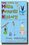 100 Ways to Make Poverty History: An Action Kit to Change Your World