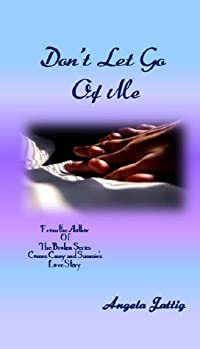 Don't Let Go Of Me: Casey & Sammie's Story: The Continuing Saga of The Broken Series: Book 4