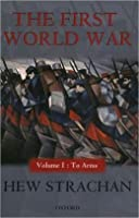 The First World War, Volume I: To Arms